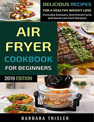 Air Fryer Cookbook For Beginners: Delicious Recipes For A Healthy Weight Loss (Including Glossary, Nutritional Facts, and Some Low Carb Recipes) (Best Vegetarian Brunch Recipes)