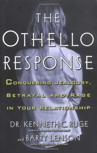 The Othello Response: Dealing with Jealousy, Suspicion and Rage in Your Relationship