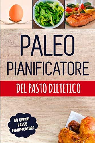 Paleo Pianificatore del Pasto Dietetico: Pianificatore basso quotidiano del pasto del carb per perdita del peso   Giornale paleolitico ...   Dieta Low Carb (Italian Edition) ()