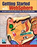 Getting Started with WebSphere : The How-to Guide for Setting up iSeries Web Application Servers, Kelly, Brian, 1583040919
