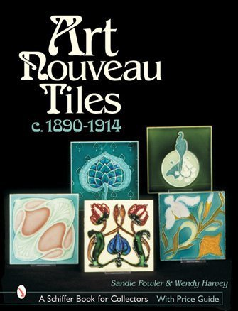 Art Nouveau Tiles, C. 1890-1914 (Schiffer Book for (Art Nouveau Ceramics)