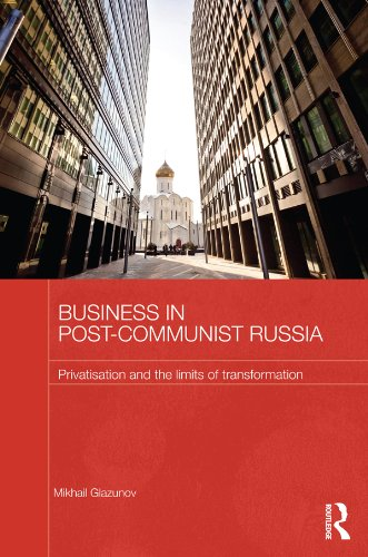 Download Business in Post-Communist Russia: Privatisation and the Limits of Transformation (Routledge Contemporary Russia and Eastern Europe Series) Pdf