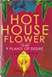 Hot House Flower and the 9 Plants of Desire