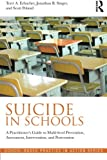 Suicide in Schools: A Practitioner's Guide to Multi-level Prevention, Assessment, Intervention, and Postvention (School-Based Practice in Action)