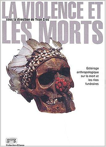 Lire La violence et les morts : Eclairage anthropologique sur les rites funéraires pdf epub