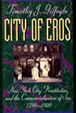 City of Eros: New York City, Prostitution, and the Commercialization of Sex, 1790-1920