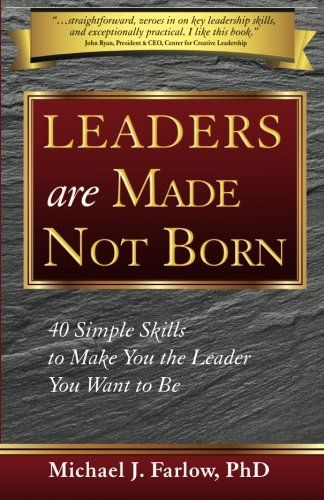 Ebook Leaders Are Made Not Born: 40 Simple Skills To Make You The