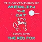 The Red Fox: The Adventures of Merlin The Cat. Book One | Stephen John Higgins