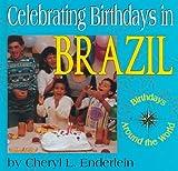 Celebrating Birthdays in Brazil, Cheryl L. Enderlein, 156065760X