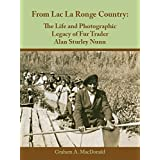 From Lac La Ronge Country: The Life and Photographic Legacy of Fur Trader Alan Sturley Nunn