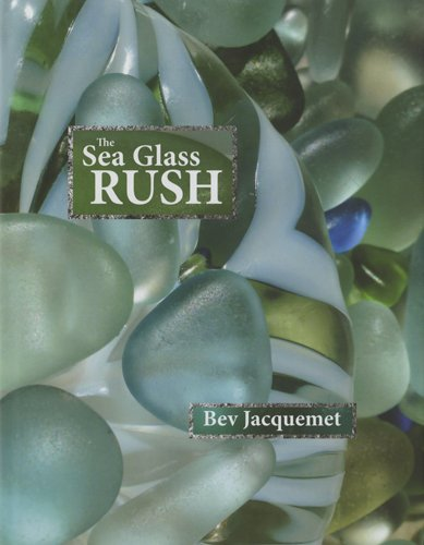 Bev Glass - The Sea Glass Rush by Bev Jacquemet