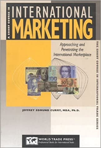 A Short Course In International Marketing Approaching And Penetrating The Global Marketplace Trade Paperback March 25