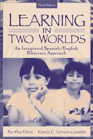 By Bertha Perez - Learning in Two Worlds: An Integrated Spanish/English Biliteracy Approach: 3rd (third) Edition