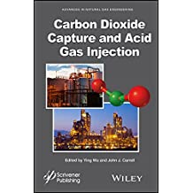 Carbon Dioxide Capture and Acid Gas Injection (Advances in Natural Gas Engineering)