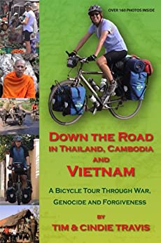 Down the Road in Thailand, Cambodia and Vietnam: A Bicycle Tour Through War, Genocide and Forgiveness by [Travis, Cindie, Travis, Tim]