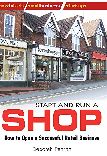 Start and Run a Shop: How to Open a Successful Retail Business (How to Books: Small Business ()