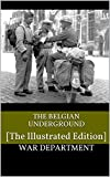 The Belgian Underground: [The Illustrated Edition]