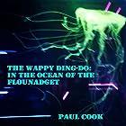 In the Ocean of the Flounadget: The Wappy Ding-Do Hörbuch von Paul Cook Gesprochen von: Andrew Coleburn