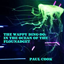 In the Ocean of the Flounadget: The Wappy Ding-Do Audiobook by Paul Cook Narrated by Andrew Coleburn