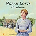 Charlotte Audiobook by Norah Lofts Narrated by Julia Barrie