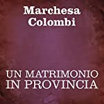 Un matrimonio in provincia [A Marriage in the Province] |  Marchesa Colombi