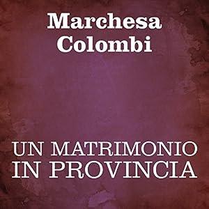 Un matrimonio in provincia [A Marriage in the Province] Audiobook