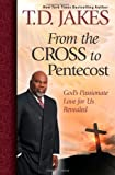 From the Cross to Pentecost, T. D. Jakes, 1439194807