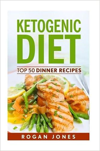 Ketogenic Diet: Top 50 Dinner Recipes (Recipes, Ketogenic Recipes, Ketogenic, Diet, Weight Loss, Weight Loss Diet)