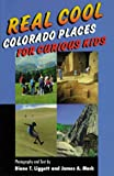 Real Cool Colorado Places for Curious Kids, Diane T. Liggett, James A. MacK, 1565792939