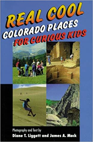 Real Cool Colorado Places For Curious Kids Diane T Liggett James A MacK 9781565792937 Amazon Books