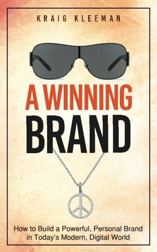 A Winning Brand: How to Build a Powerful, Personal Brand in Today
