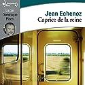 Caprice de la reine | Livre audio Auteur(s) : Jean Echenoz Narrateur(s) : Dominique Pinon