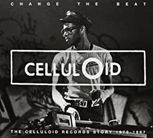 Change the Beat: Celluloid Records Story