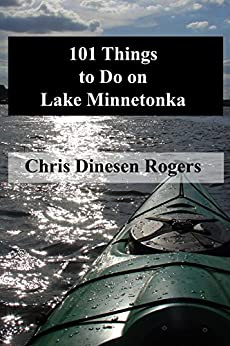 101 Things to Do on Lake Minnetonka by [Dinesen Rogers, Chris]