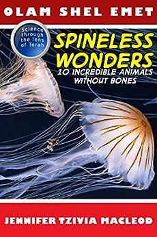 Spineless Wonders: 10 Incredible Animals Without Bones (Olam Shel Emet (World of Truth) Book 1) by [MacLeod, Jennifer Tzivia]