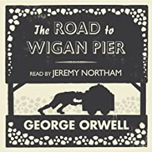 The Road to Wigan Pier Audiobook by George Orwell Narrated by Jeremy Northam