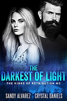 The Darkest Of Light (The Kings Of Retribution MC Book 2) by [Alvarez, Sandy, Daniels, Crystal]