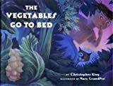 The Vegetables Go to Bed, Christopher L. King, 0517591251