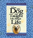 What My Dog Has Taught Me about Life, Gary Stanley and Niki Anderson, 1562926209