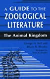 A Guide to the Zoological Literature: The Animal Kingdom (Reference Sources in Science and Technology)