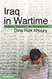 Iraq in Wartime, Dina Rizk Khoury, 0521884616