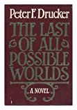 The Last of All Possible Worlds, Peter F. Drucker, 0060149744