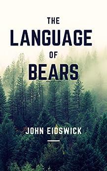 THE LANGUAGE OF BEARS by [Eidswick, John]