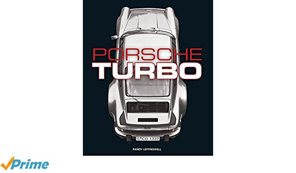 Porsche Turbo: The Inside Story of Stuttgarts Turbocharged Road and Race Cars: Amazon.es: Randy Leffingwell: Libros en idiomas extranjeros