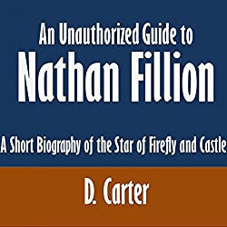 An Unauthorized Guide to Nathan Fillion