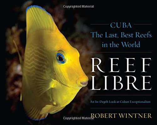 Reef Libre: Cuba―The Last, Best Reefs in the - Coral Diving Scuba Reefs