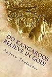 Do Kangaroos Believe in God?, Andrew Thelander, 1481017276