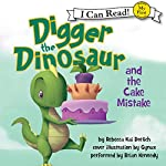 Digger the Dinosaur and the Cake Mistake   Rebecca Kai Dotlich