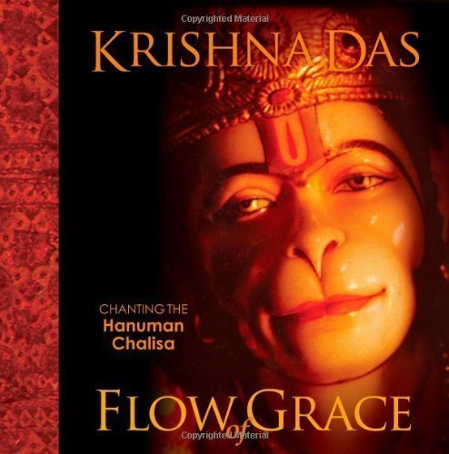 Flow of Grace: Krishna Das Offers a Unique Book-And-CD Learning Program on the Transformative Powers of Hanuman Chaleesa with CD (Audio) by Krishna Das (September 2007)