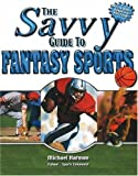 The Savvy Guide to Fantasy Sports, Michael Harmon, 0790613131